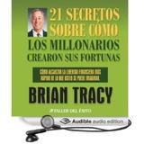 21 SecretosSobre Como Los Millonarios Crearon Sus Fortunas