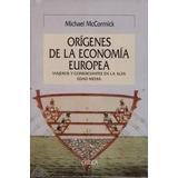 Orígenes De La Economía Europea - M Mccormick - Ed Crítica