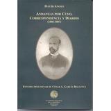 Andanzas Por Cuyo. Corresp. Y Diarios (1886-1887) No Envíos