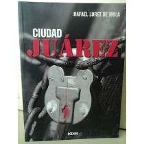 Libro Ciudad Juárez, Rafael Loret De Mola (excelente Estado)