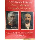 Díaz Y Madero La Espada Y El Espíritu. Catón.