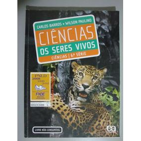 Livro Ciências Os Seres Vivos 6ª Série- Barros E Paulino