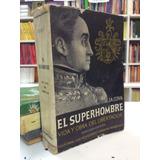 El Super Hombre. Vida Y Obra Del Libertador. Cova. Bolivar