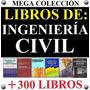 Colección +300 Libros Técnicos De Ingeniería Civil + 2000