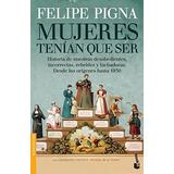 Libro Mujeres Tenian Que Ser De Felipe Pigna