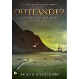 Outlander O Resgate No Mar Livro 3 - Parte 1 Gabaldon Diana