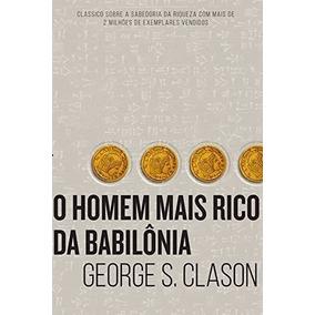 O Homem Mais Rico Da Babilônia George S. Clason -frete Grati