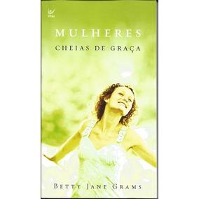 Livro Mulheres Cheias De Graça - Betty Jane Grams