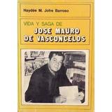 Vida Y Saga De Jose Mauro De Vasconcelos - H. Barroso