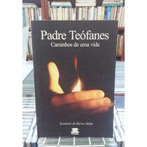 Padre Teofanes Caminhos De Uma Vida Teomirtes De Barros Malt