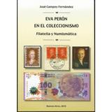 Eva Perón En El Coleccionismo Filatelia Numismática Campoy