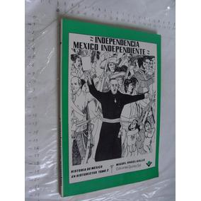 Libro Historia De Mexico En Historietas Tomo Ii , Independen