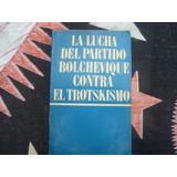 La Lucha Del Partido Bolchevique Contra El Trotskismo.- Vvaa