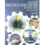 Planeacion De Proyectos De Infraestructura Un Enfoque Social