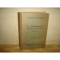 El Matrimonio Es Asunto De Dos - Concha Linares Becerra-1954