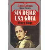 Sin Dejar Una Gota Henry Wade Serie Negra Best Sellers 61
