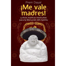 Libro Me Vale Madres Prem Dayal Mantras Mexicanos- Digital