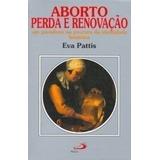 Aborto: Perda E Renovação: Um Paradoxo Na Procura Da Iden...