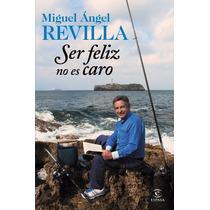 Libro Ser Feliz No Es Caro Miguel Angel Revilla Digital