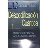 Ebook Original : Descodificacion Cuantica 1 - Jose Vaso