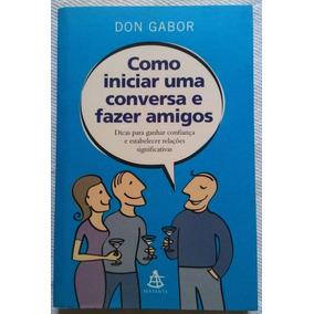 Livro - Como Iniciar Uma Conversa E Fazer Amigos - Don Gabor