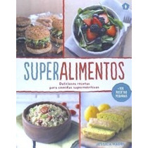 Superalimentos: Deliciosas Recetas Para Comidas Supernutrit