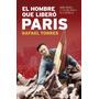 El Hombre Que Liberó París (historia Viva); Rafael Torres