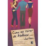 Como Me Livrar De Mathew - Jane Fallon Comédia Romântica