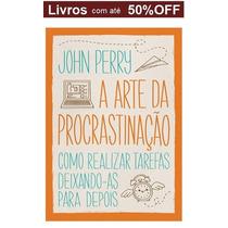 Livro - A Arte Da Procrastinação - Como Realizar Tarefas