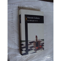 Libro La Vida Que Se Va , Vicente Leñero , Año 1999 , 329 Pa