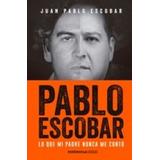 Pablo Escobar: Lo Que Mi Padre Nunca Me Conto (en Papel) Ju
