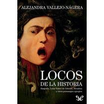 Locos De La Historia Alejandra Vallejo-náger Libro Digital
