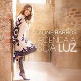 Cd Aline Barros - Acenda A Sua Luz (mk) A11