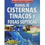 Manual De Cisternas Tinacos Y Fosas Septicas; S Envío Gratis