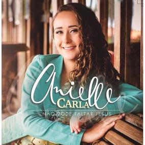 Cd Anielle Carla - Não Pode Faltar Jesus