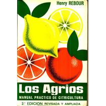 Los Agrios Practico De Citricultura - Henry Rebour