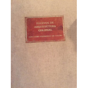 Bocetos De Arquitectura Colonial. Guillermo Fernández Castro