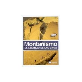 Libro Montañismo, La Libertad De Las Cimas Ed Desnivel