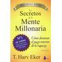 Los Secretos De La Mente Millonaria / T. Harv Eker