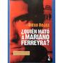 Quien Mato A Mariano Ferreyra (nuevo) - Rojas Diego