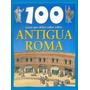 100 Cosas Que Debes Saber Sobre Antigua Roma - Latinbooks