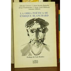 La Obra Poética De Enrique Blanchard Bajarlía Paolantonio