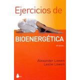 Ejercicios De Bioenergetica (ne) - Alexander; Lowen Leslie