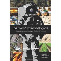 Libro La Aventura Tecnologica: Evolucion De La Sociedad Y El