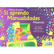 Si Aprendo Manualidades Maternal - Escudero, Monica / Ede