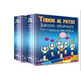 Todos Al Patio - Educacion Fisica-juegos Grupales- 2 Tomos
