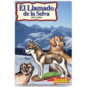 El Llamado De La Selva , Jack London , Clásicos Infantiles