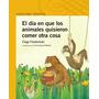 El Dia Que Los Animales Quisieron Comer Otra Cosa Alfaguara