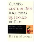 Cuando Gente De Dios Hace Cosas Que No Son De Dios Beth Moo