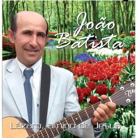Cd Lázaro Amigo De Jesus Joao Batista